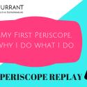 My First Periscope, Why I do what I do via Periscope