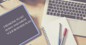 3 Reasons to Sit Down and Write your Business Plan